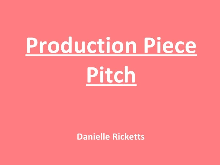 Production Piece Pitch Danielle Ricketts