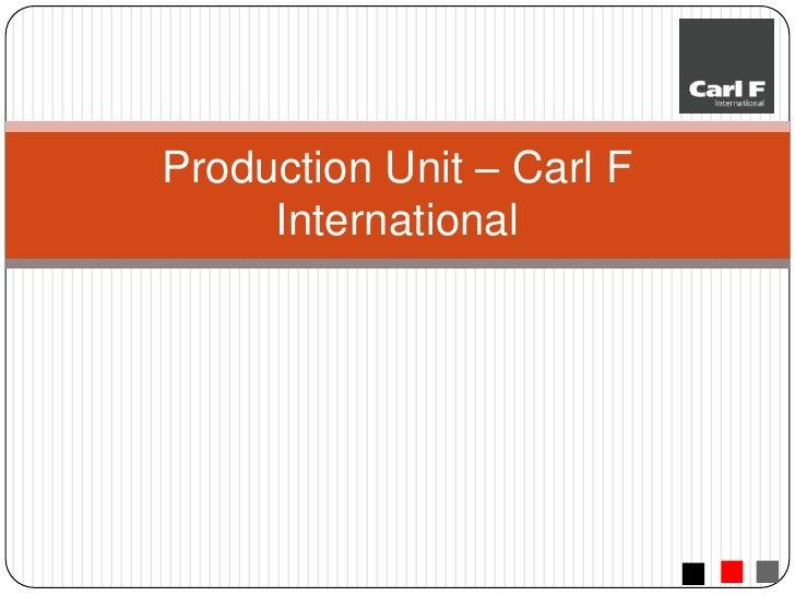 Production Unit – Carl F International<br />