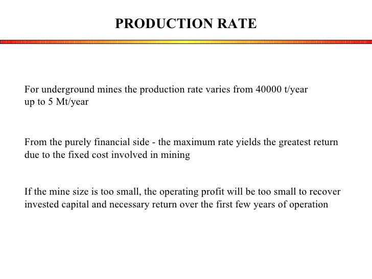 PRODUCTION RATE From the purely financial side - the maximum rate yields the greatest return  due to the fixed cost involv...