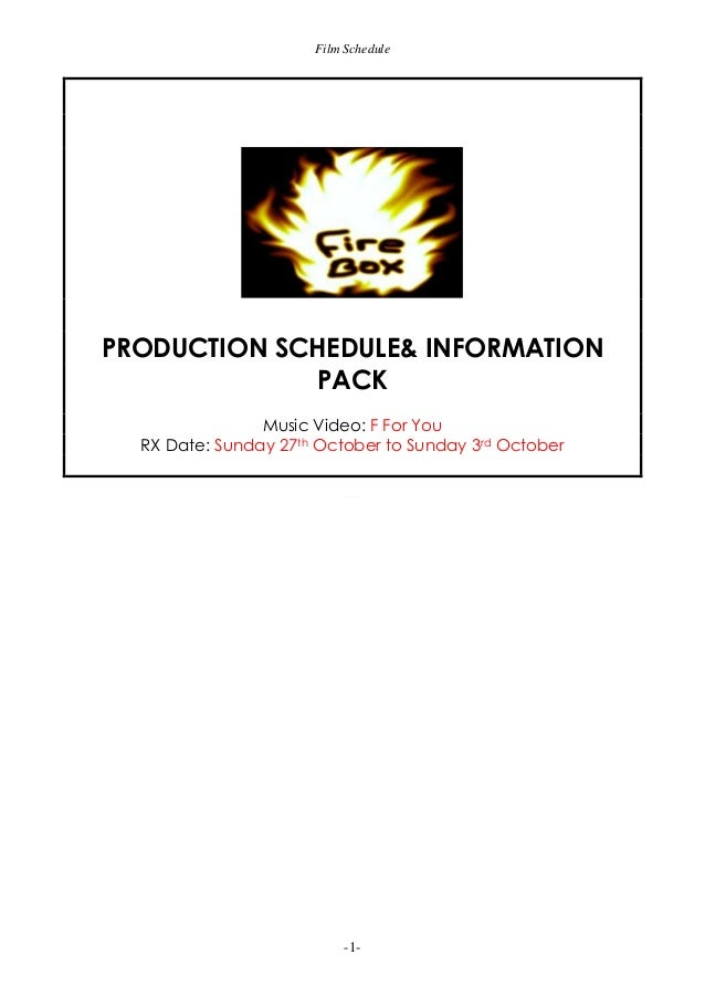 Film Schedule  PRODUCTION SCHEDULE& INFORMATION PACK Music Video: F For You RX Date: Sunday 27th October to Sunday 3rd Oct...