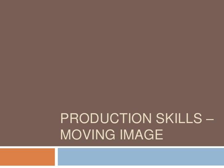 PRODUCTION SKILLS –MOVING IMAGE
