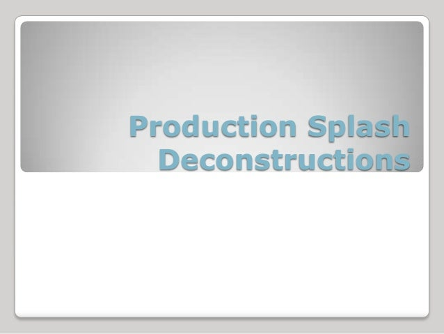 Production Splash  Deconstructions