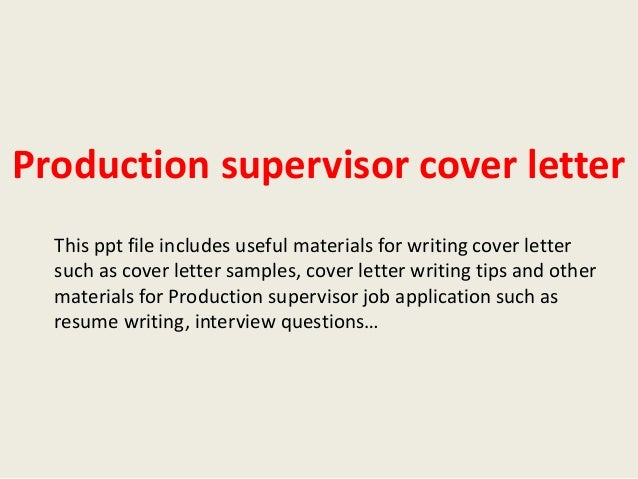 production supervisor cover letterproduction supervisor cover letter this ppt file includes useful materials for writing cover letter such as