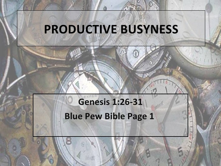 Genesis 1:26-31 Blue Pew Bible Page 1  PRODUCTIVE BUSYNESS