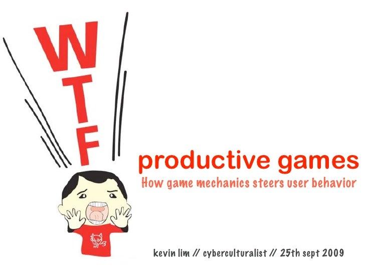 productive games How game mechanics steers user behavior       kevin lim / cyberculturalist / 25th sept 2009              ...