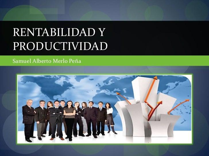 Samuel Alberto Merlo Peña RENTABILIDAD Y PRODUCTIVIDAD