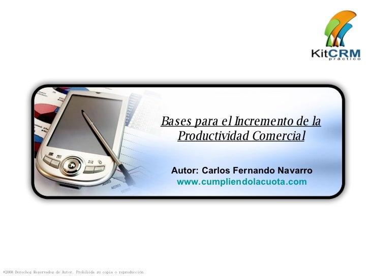 Bases para el Incremento de la Productividad Comercial Autor: Carlos Fernando Navarro www.cumpliendolacuota.com