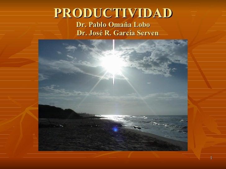 PRODUCTIVIDAD Dr. Pablo Omaña Lobo   Dr. José R. García Serven
