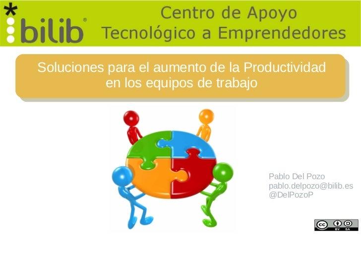 Soluciones para el aumento de la Productividad          en los equipos de trabajo                                    Pablo...