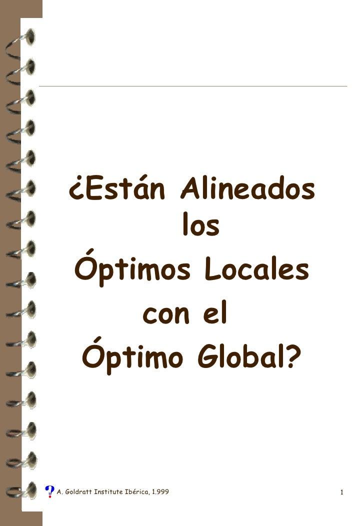<ul><li>¿Están Alineados los </li></ul><ul><li>Óptimos Locales </li></ul><ul><li>con el  </li></ul><ul><li>Óptimo Global? ...