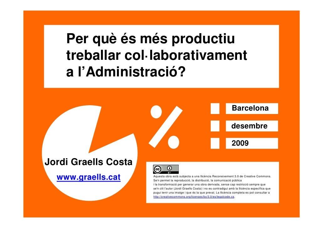 Per què és més productiu         treballar col·laborativament         a l'Administració?                                  ...