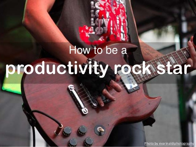 How to be a productivity rock star