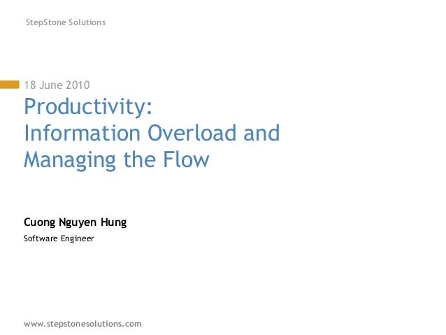 www.stepstonesolutions.com StepStone Solutions 18 June 2010 Productivity: Information Overload and Managing the Flow Cuong...