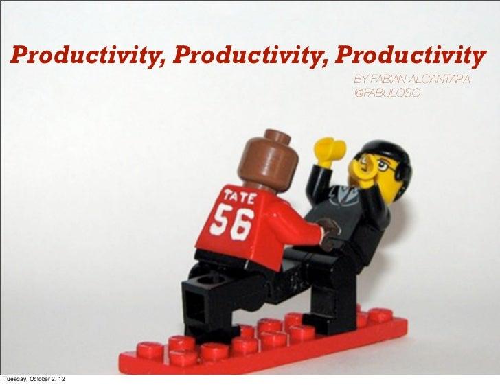 Productivity, Productivity, Productivity                              BY FABIAN ALCANTARA                              @FA...