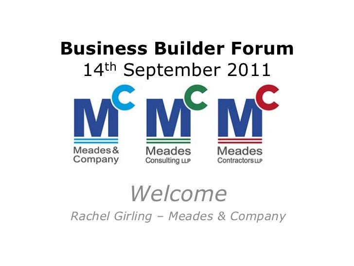 Business Builder Forum  14th September 2011         Welcome Rachel Girling – Meades & Company