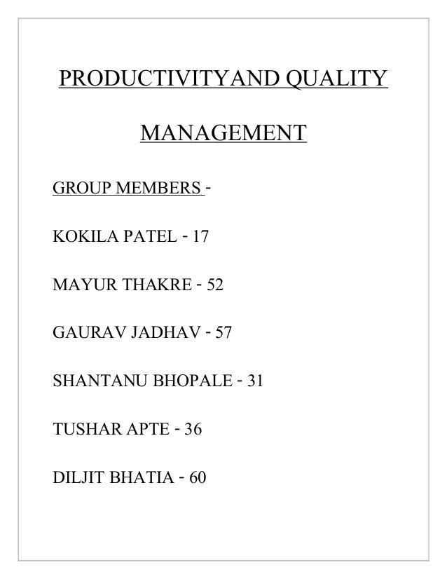 PRODUCTIVITYAND QUALITY MANAGEMENT GROUP MEMBERS - KOKILA PATEL - 17 MAYUR THAKRE - 52 GAURAV JADHAV - 57 SHANTANU BHOPALE...