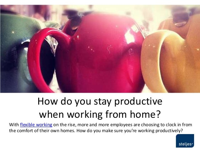How do you make yourself more productive when working from home?