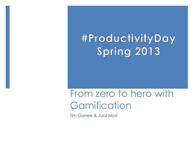 From zero to hero with Gamification Tim Gorree & Jussi Mori