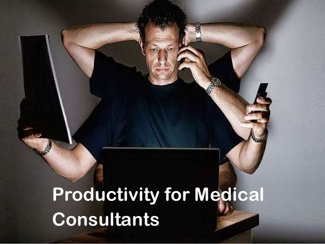 Productivity for Medical Consultants