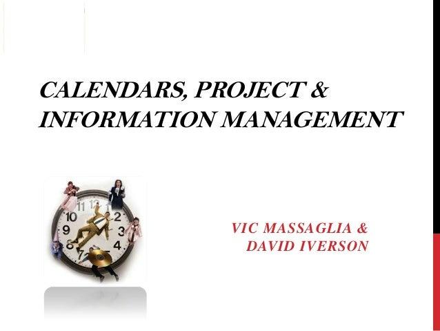 CALENDARS, PROJECT & INFORMATION MANAGEMENT VIC MASSAGLIA & DAVID IVERSON