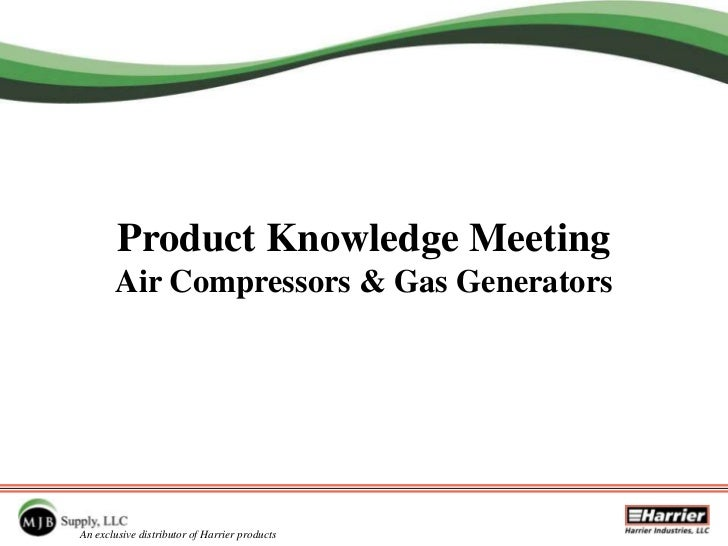 Product Knowledge Meeting       Air Compressors & Gas GeneratorsAn exclusive distributor of Harrier products
