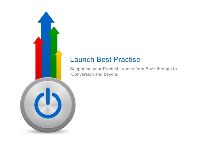 Launch Best Practise Supporting your Product Launch from Buzz through to Conversion and beyond                            ...