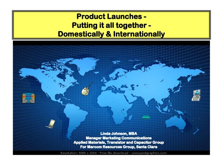 Product Launches -   Putting it all together -Domestically & Internationally                  Linda Johnson, MBA          ...