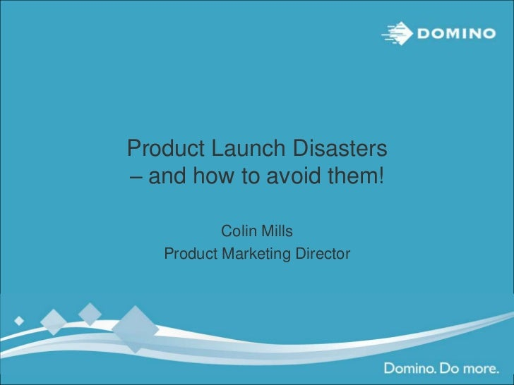 Product Launch Disasters– and how to avoid them!           Colin Mills   Product Marketing Director