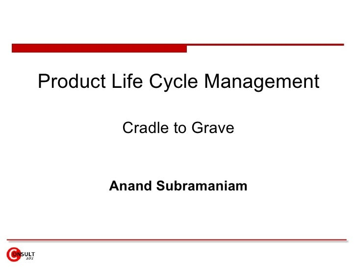 Product Life Cycle Management Cradle to Grave Anand Subramaniam