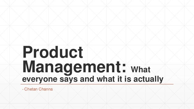 Product Management: What everyone says and what it is actually - Chetan Channa