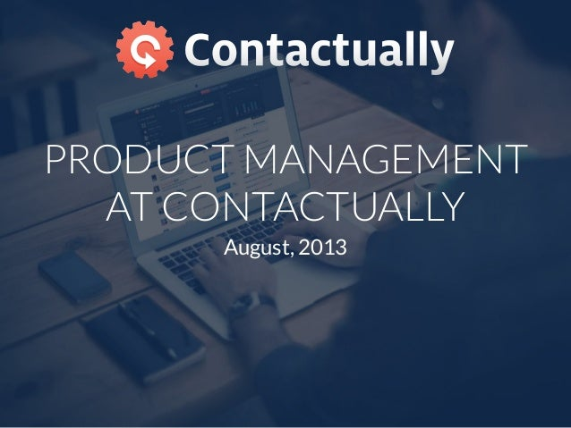 PRODUCT MANAGEMENT AT CONTACTUALLY August, 2013