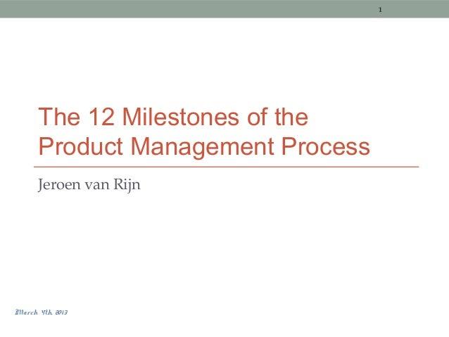 The 12 Milestones of the Product Management Process Jeroen van Rijn 1 March 4th, 2013