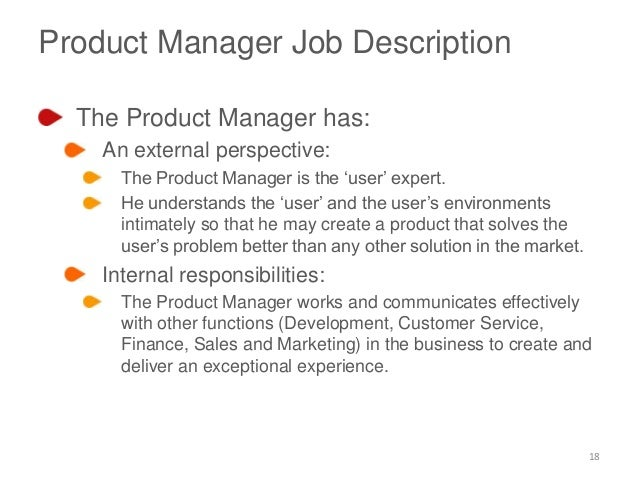 Product Manager Job Description This product manager sample job description can assist in your creating a job application that will attract job candidates who are qualified for the job. Feel free to revise this job description to meet your specific job duties and job requirements.