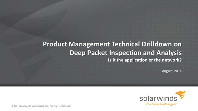 Product Management Technical Drilldown on Deep Packet Inspection and Analysis Is it the application or the network? August...
