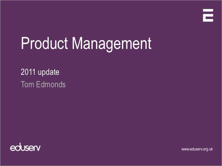 Product Management<br />2011 update<br />Tom Edmonds<br />