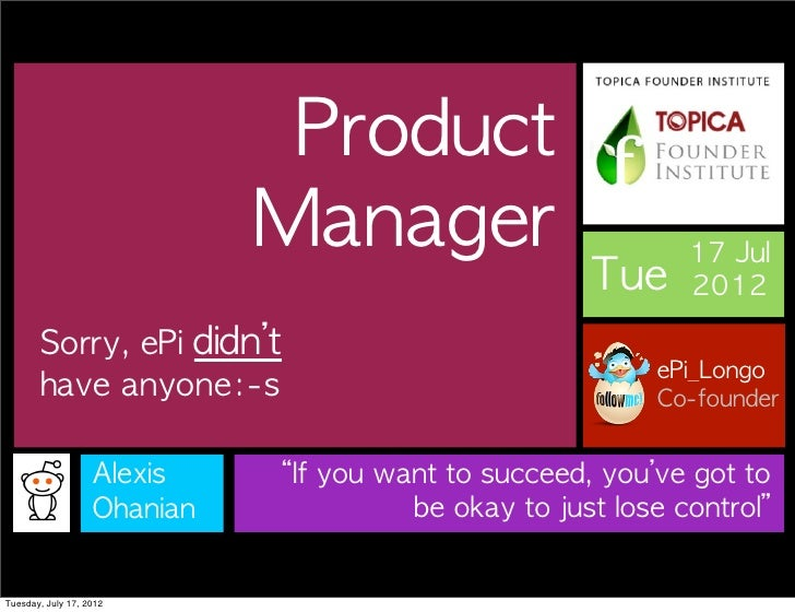 Product manager ? Sorry we don't have anyone