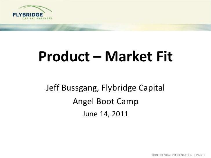 Product – Market Fit<br />Jeff Bussgang, Flybridge Capital<br />Angel Boot Camp<br />June 14, 2011<br />