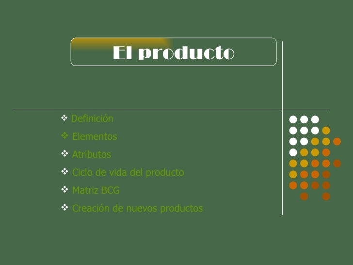 El producto <ul><li>Definición </li></ul><ul><li>  Elementos </li></ul><ul><li>Atributos </li></ul><ul><li>Ciclo de vida d...
