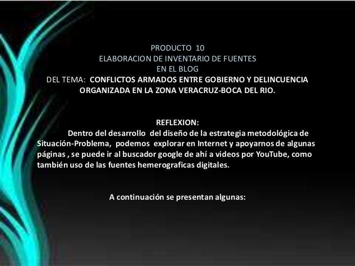 PRODUCTO  10<br />ELABORACION DE INVENTARIO DE FUENTES <br />EN EL BLOG<br />DEL TEMA:  CONFLICTOS ARMADOS ENTRE GOBIERNO ...