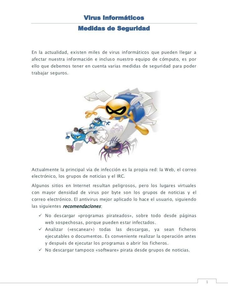 Virus Informáticos                      Medidas de SeguridadEn la actualidad, existen miles de virus informáticos que pued...