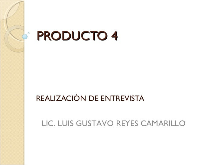 PRODUCTO 4 REALIZACIÓN DE ENTREVISTA LIC. LUIS GUSTAVO REYES CAMARILLO