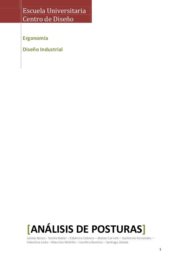 1 Escuela Universitaria Centro de Diseño Ergonomía Diseño Industrial [ANÁLISIS DE POSTURAS] Julieta Benzo - Yamila Beder –...