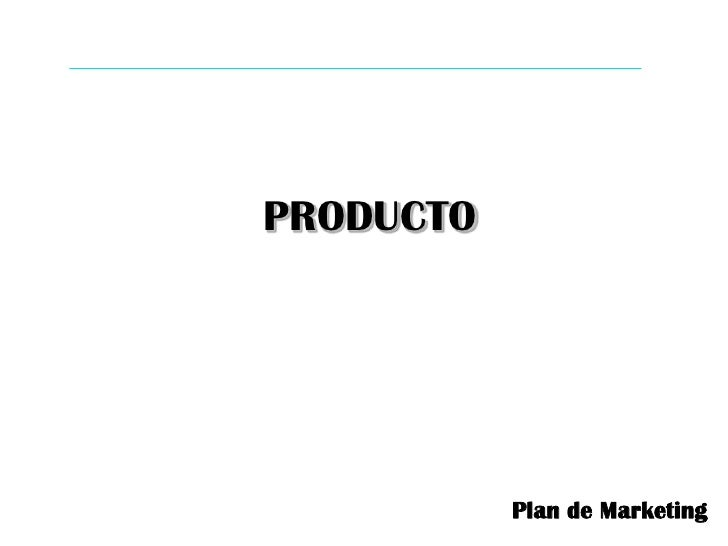 PRODUCTO<br />Plan de Marketing <br />