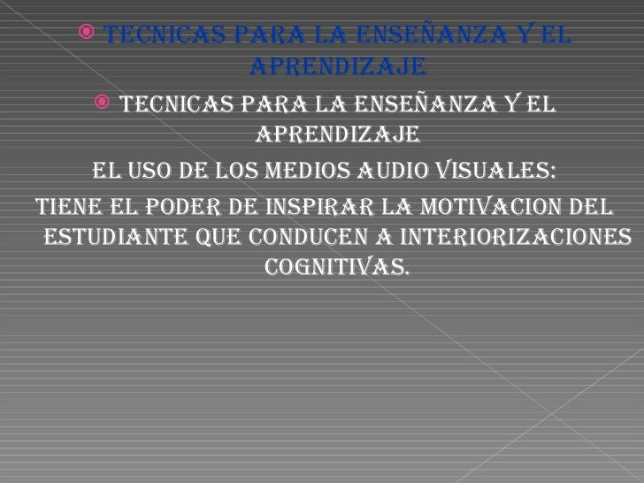 <ul><li>TECNICAS PARA LA ENSEÑANZA Y EL APRENDIZAJE </li></ul><ul><li>TECNICAS PARA LA ENSEÑANZA Y EL APRENDIZAJE </li></u...