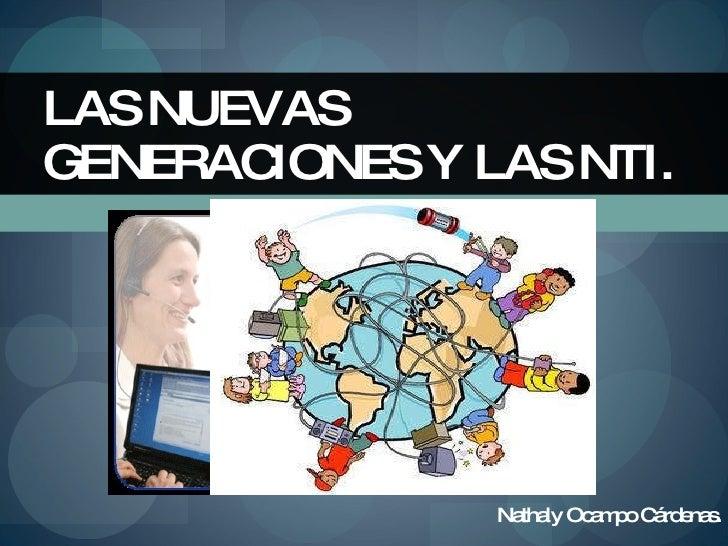 Nathaly Ocampo Cárdenas. LAS NUEVAS GENERACIONES Y LAS NTI.