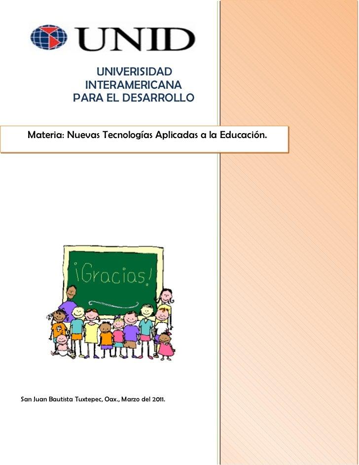 UNIVERISIDAD                   INTERAMERICANA                 PARA EL DESARROLLO  Materia: Nuevas Tecnologías Aplicadas a ...