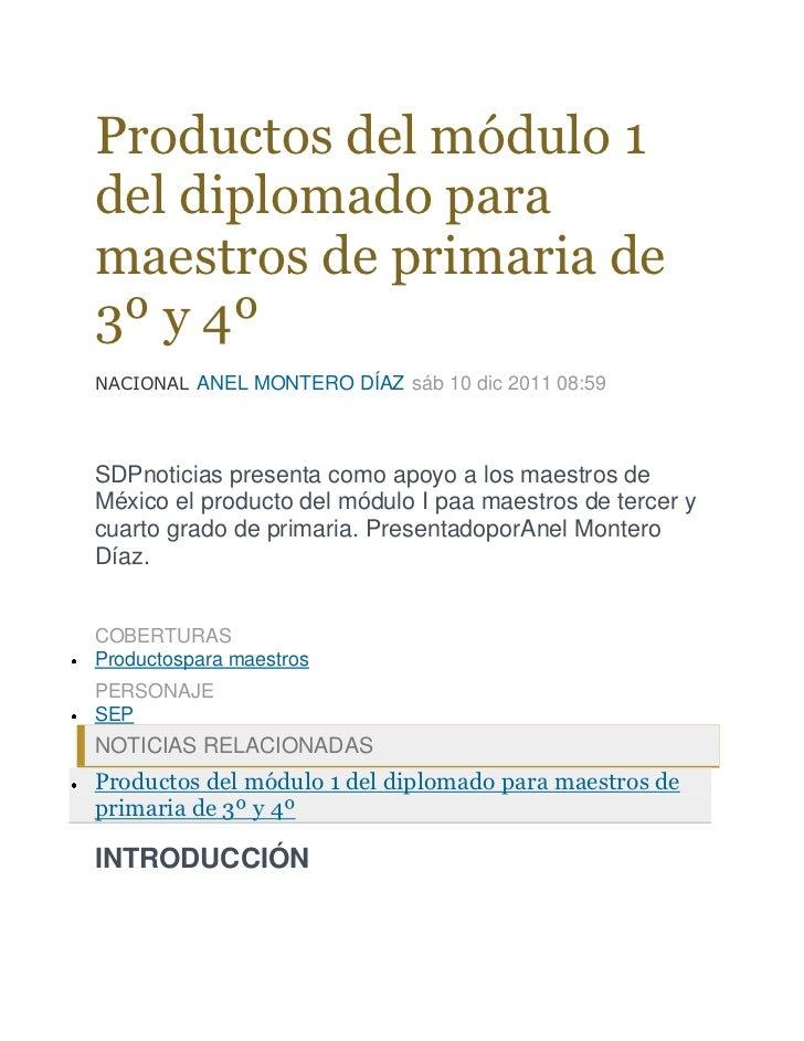 Productos del módulo 1del diplomado paramaestros de primaria de3º y 4ºNACIONAL ANEL MONTERO DÍAZ sáb 10 dic 2011 08:59SDPn...