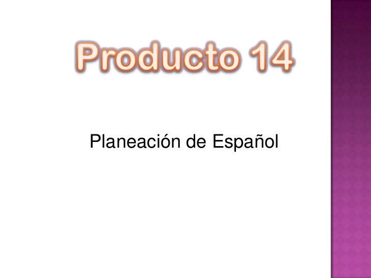 Producto 14<br />Planeación de Español<br /><br />