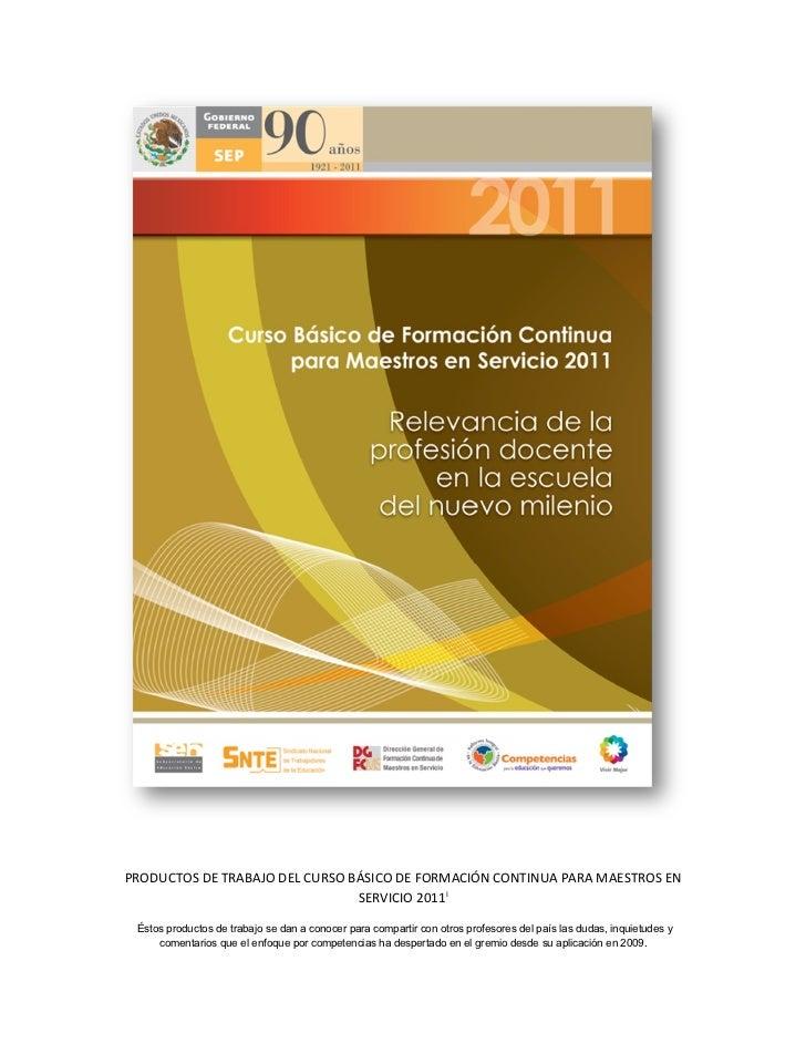 PRODUCTOS DE TRABAJO DEL CURSO BÁSICO DE FORMACIÓN CONTINUA PARA MAESTROS EN                                SERVICIO 2011i...