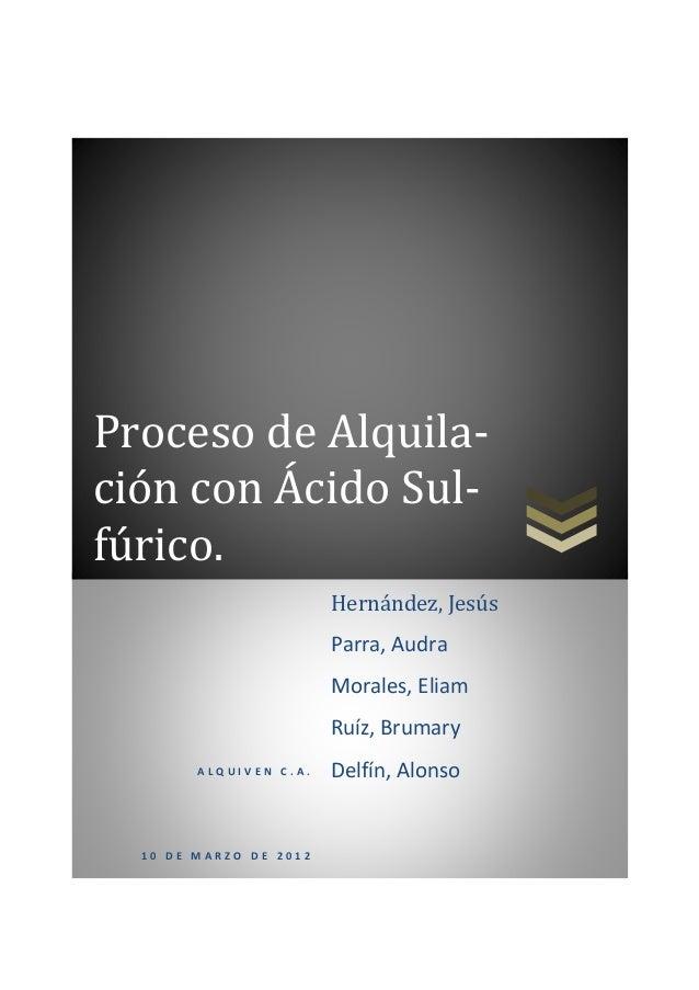 Proceso de Alquila- ción con Ácido Sul- fúrico. A L Q U I V E N C . A . 1 0 D E M A R Z O D E 2 0 1 2 Hernández, Jesús Par...